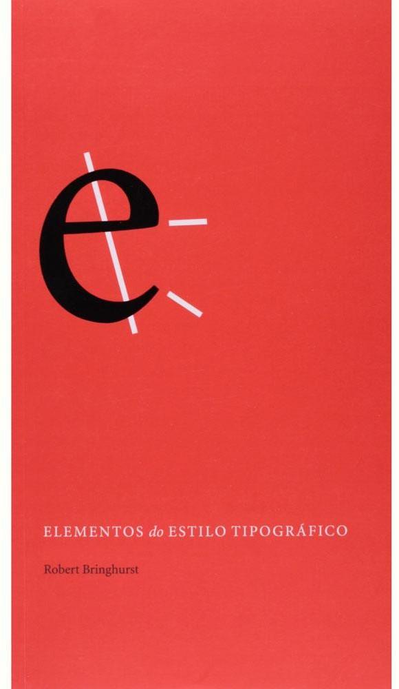 Elementos do Estilo Tipográfico, Robert Bringhurst (Cosac Naify);